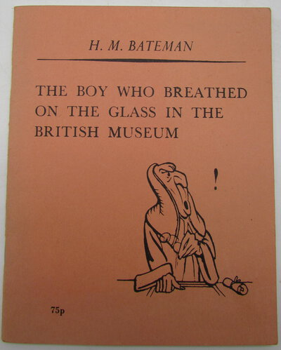 The Boy who Breathed on the Glass in the British Museum. by BATEMAN, H. M.