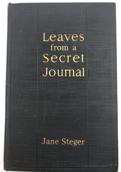 Leaves from a Secret Journal. A Record of Intimate Experiences. by STEGER, Jane