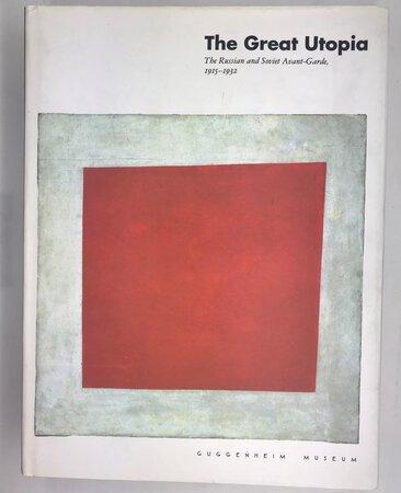 The Great Utopia: The Russian & Soviet Avant-Garde 1915-1932. by Solomon R. Guggenheim Museum