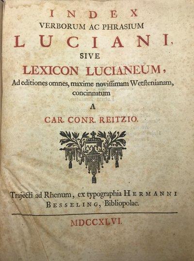 Index verborum ac phrasium Luciani sive Lexicon lucianeum ad editiones omnes maxime novissimam Westenianam concinnatum a Car. Conr. Reitzio by REITZIO, Car. Conr. & LUCIAN (Luciani)