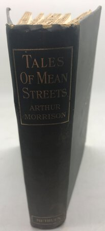Tales of Mean Streets. Lizerunt, Squire Napper, Without Visible Means, Three Rounds, and Others. by MORRISON, Arthur