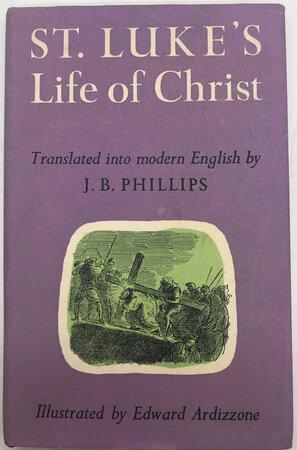 St. Luke's Life of Christ by PHILLIPS, J.B.