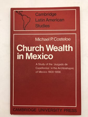 Church Wealth in Mexico; by COSTELOE, Michael P.