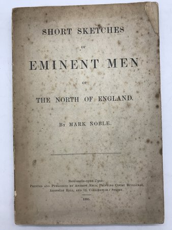 Short sketches of eminent men of the North of England by NOBLE, Mark