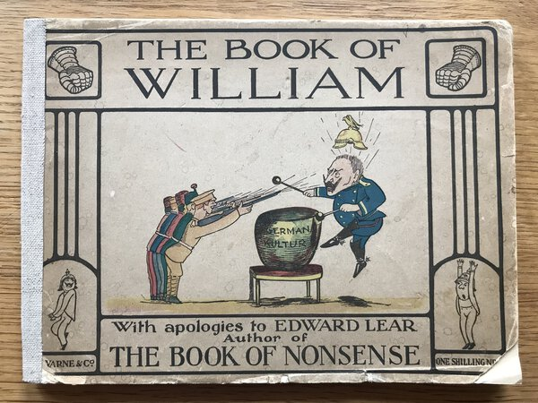 The Book of William. With apologies to Edward Lear, author of the 'Book of Nonsense' by [ANON]