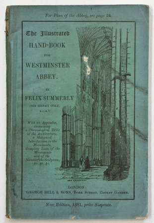 A HANDOOK for the Architecture, Sculpture, Tombs, and Decorations of WESTMINSTER ABBEY: with fifty-six illustrations and designs on wood Engraved by Ladies. A New Edition thoroughly revised. by Cole, Sir Henry (Felix Summerly).
