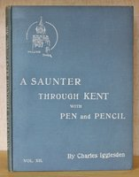 A SAUNTER THROUGH KENT with Pen and Pencil. Volume XII. Illustrated by x. Willis. by IGGLESDEN, Charles.