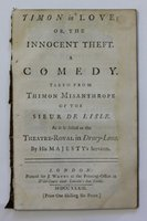 TIMON IN LOVE: or, The Innocent Theft. A Comedy. Taken from Thimon Misanthrope or the Sieur De Lisle. As it is Acted at the Theatre-Royal in Drury-Lane. By His Majesty's Servants. [Price One Shilling Six pence.] by [KELLY, John.]