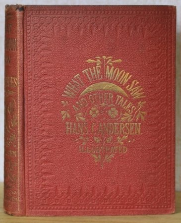 WHAT THE MOON SAW: and other tales. Translated by H. C. Dulcken. With eighty Illustrations by A. W. Bayes, engraved by the Brothers Dalziel. by ANDERSEN. Hans C.