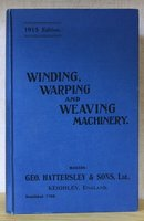 WINDING, WARPING AND WEAVING MACHINERY. 1915 edition. by [HATTERSLEY & Sons, Ltd.]