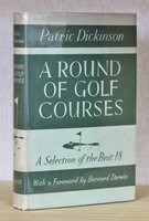 A ROUND OF GOLF COURSES. A Selection of the Best Eighteen. With a Foreword by Bernard Darwin. by DICKINSON, Patrick.