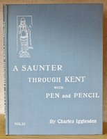 A SAUNTER THROUGH KENT WITH PEN AND PENCIL. Vol. XI. Illustrated by X. Willis. by IGGLESDEN, Charles.