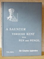 A SAUNTER THROUGH KENT WITH PEN AND PENCIL. Vol. XXVI. Illustrated by X. Willis. by IGGLESDEN, Charles.