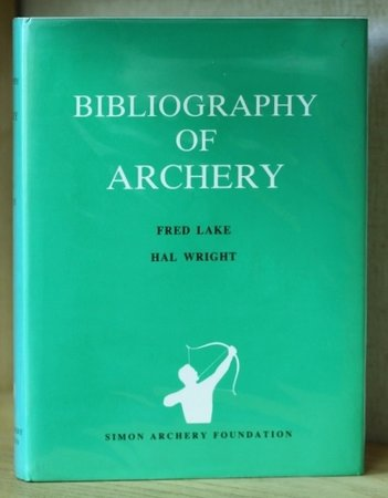 A BIBLIOGRAPHY OF ARCHERY. An indexed catalogue of 5,000 articles, films, manuscripts, periodicals and theses on the use of the bow for hunting, war, and recreation, from the earliest times to the present day. by LAKE, Fred. And WRIGHT, Hal.