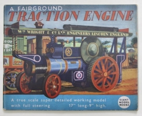 "A Fairground TRACTION ENGINE. A true scale super detailed working model with full steering 17"" long – 9"" high. Giant Model Books."