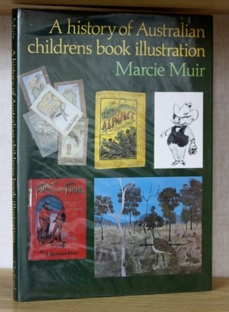 A HISTORY OF AUSTRALIAN CHILDRENS BOOK ILLUSTRATION. by MUIR, Marcia.