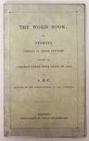 A.B.C. THE WORD BOOK; or, Stories chiefly in three letter. Written for children under four years of age. By A.B.C. Assisted by the other letters of the alphabet. Third Edition.