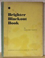 "BRIGHTER BLACKOUT BOOK. By Howard Thomas assisted by Marjorie A. Banks. The ""Daily Sketch"" War Fund. by THOMAS, Howard."