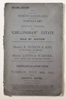 """[Prospectus.] Northumberland. Particulars of outlying portions of the """"CHILLINGHAM"""" ESTATE to be offered for sale by auction by Messrs. R. Donkin & Son, Auctioneers, Rothbury, in conjunction with Messrs. Lofts & Warner, land agents and surveyors, London, at Newcastle-upon-Tyne on Tuesday, July 29th, 1913, within the County Hotel at half past one o'clock, p.m."""