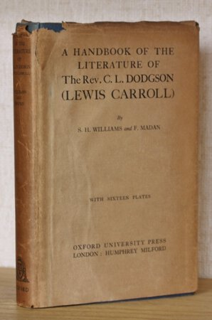 A HANDBOOK OF THE LITERATURE OF THE REV. C. L. DODGSON ( LEWIS CARROLL). With supplements and illustrations. by WILLIAMS, Sidney Herbert and MADAN, Falconer.