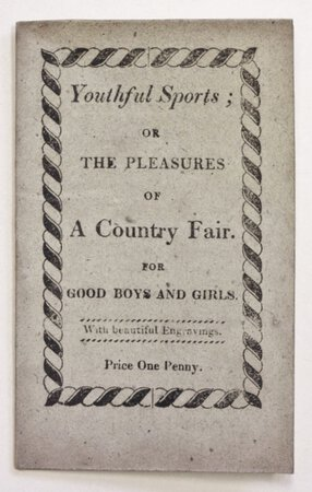 YOUTHFUL SPORTS; or The Pleasures of A Country Fair. For Good Boys and Girls. With beautiful engravings on Wood. Price One Penny.