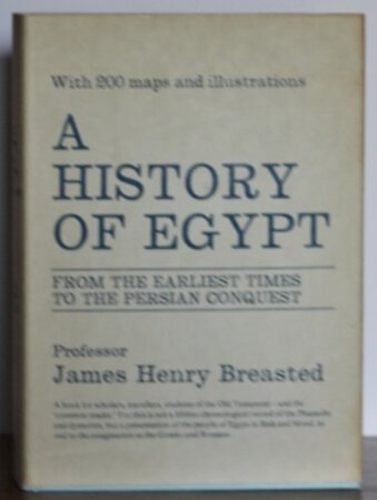 A HISTORY OF EGYPT From the Earliest Times to the Persian Conquest. by BREASTED, James Henry.