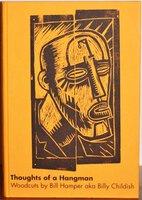THOUGHTS OF A HANGMAN. Woodcuts by Bill Hamper aka Billy Childish. by HAMPER, Bill