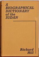 A BIOGRAPHICAL DICTIONARY OF THE SUDAN. The second edition of A Biographical Dictionary of the Anglo-Egyptian Sudan. by HILL, Richard.