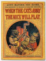 WHEN THE CAT'S AWAY THE MICE WILL PLAY. Aunt Mavor's Toy Books. Price Sixpence. Or Mounted on Linen, One Shilling.