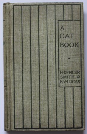 A CAT BOOK. Portraits by H. Officer Smith. Characteristics by E.V. Lucas. by Lucas, E. V.