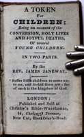 A TOKEN FOR CHILDREN: Being an account of the Conversion, Holy Lives, and Sinful Deaths, of several young children. In Two Parts. by JANEWAY, Rev. James.
