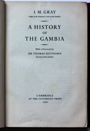 A HISTORY OF THE GAMBIA. With a Foreword by Sir Thomas Southorn Governor of the Gambia. by GRAY, J. M.