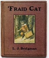 'FRAID CAT. Pictures and text by L. J. Bridgman. by BRIDGMAN, L[ewis]. J[esse].