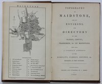 TOPOGRAPHY OF MAIDSTONE, and its Environs, and Directory of the Clergy, Gentry, Tradesmen, &c. of Maidstone. And also, a correct address of the Nobility, Clergy, Gentry, & c. residing in the vicinity.