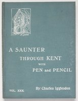 A SAUNTER THROUGH KENT WITH PEN and PENCIL. Volume XXX. Illustrated by X. Willis. by IGGLESDEN, Charles.
