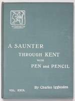A SAUNTER THROUGH KENT WITH PEN and PENCIL. Volume XXIX. Illustrated by X. Willis. by IGGLESDEN, Charles.