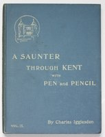 A SAUNTER THROUGH KENT WITH PEN and PENCIL. Volume IX. Illustrated by X. Willis. by IGGLESDEN, Charles.