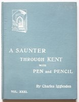 A SAUNTER THROUGH KENT WITH PEN and PENCIL. Volume XXXI. Illustrated by X. Willis. by IGGLESDEN, Charles.
