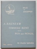 A SAUNTER THROUGH KENT WITH PEN and PENCIL. ISLE OF SHEPPEY. Volume XXVIII. Illustrated by X. Willis. by IGGLESDEN, Charles.