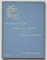 A SAUNTER THROUGH KENT WITH PEN and PENCIL.. Volume III. Illustrated by X. Willis. by IGGLESDEN, Charles.