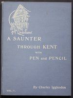 A SAUNTER THROUGH KENT WITH PEN and PENCIL. Volume V. Illustrated by X. Willis. by IGGLESDEN, Charles.