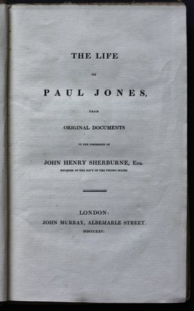 THE LIFE OF PAUL JONES, from original documents in the possession of John Henry Sherburne, Esq. Register of the Navy of the United States. by SHERBURNE, John Henry.