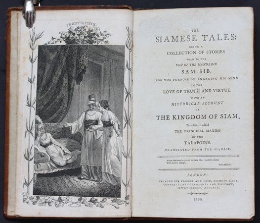 THE SIAMESE TALES: Being A Collection of Stories Told to the Mandarin Sam-Sib,  For the Purpose of Engaging His Mind in the Love of Truth and Virtue.  With an Historical Account of the Kingdom of Siam.  To which is added the principal maxims of the Talpoins.  Translated from the Siamese... by (Brewer, George.)