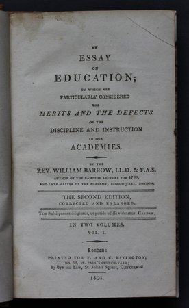 AN ESSAY ON EDUCATION; in which are particularly considered the merits and defects of the discipline and instruction in our academies. The second edition, corrected and enlarged. In two volumes. by BARROW, Rev. William.
