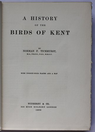A HISTORY OF THE BIRDS OF KENT. With twenty-four plates and a map. by TICEHURST, Norman F.