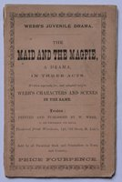Webb's Juvenile Drama. THE MAID AND THE MAGPIE, a drama in three acts. Written expressly for, and adapted to Webb's Characters and Scenes in the same. Price Fourpence. by [CAIGNIEZ, M.]
