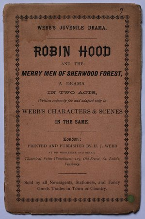 Webb's Juvenile Drama. ROBIN HOOD and the Merry Men of Sherwood Forest, a drama in two acts. Written expressly for and adapted to Webb's Characters and Scenes in the same.