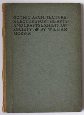 GOTHIC ARCHITECTURE: A lecture for the Arts and Crafts Exhibition Society By William Morris. by MORRIS, William.