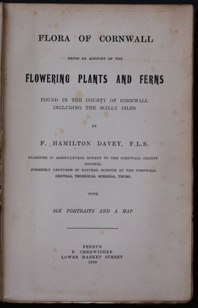 FLORA OF CORNWALL being an account of the flowering plants and ferns found in the county of Cornwall including the Scilly Isles…  With six portraits and a map. by DAVEY, F. Hamilton.