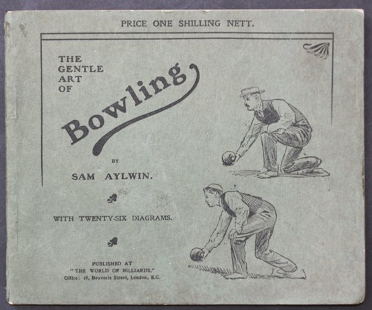 THE GENTLE ART OF BOWLING. A Practical Guide to the Game. With twenty-six diagrams specially prepared for the book. by AYLWIN, Sam.